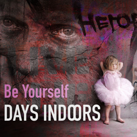 Days Indoors, song titled, Be Yourself