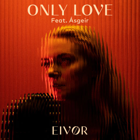 Eivor, song titled, Only Love ft. Asgeir