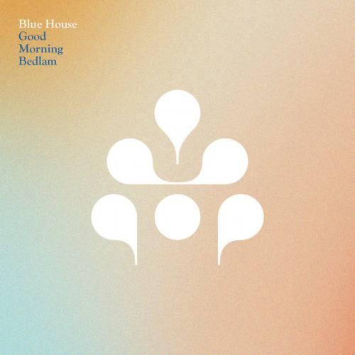 Good Morning Bedlam, song titled, Blue House