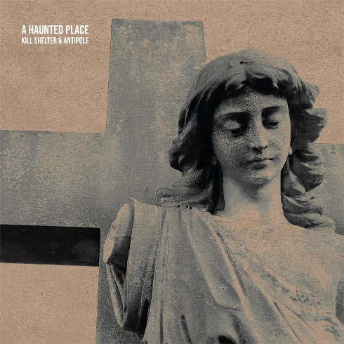 Kill Shelter and Antipole, CD titled, A Haunted Place