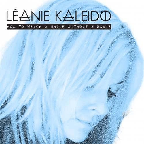 Leanie Kaleido, CD titled, How To Weight A Whale Without A Scale