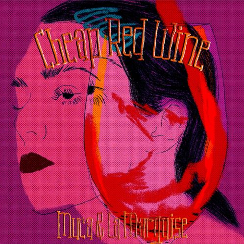 Muca and La Marquise, song titled, Cheap Red Wine
