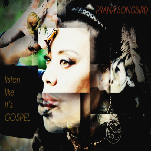 Prana Songbird, song titled, Listen Like It's Gospel