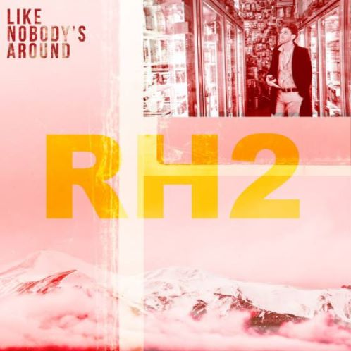 RH2, song titled, Like Nobody's Around