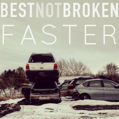 Best Not Broken, song titled, Faster