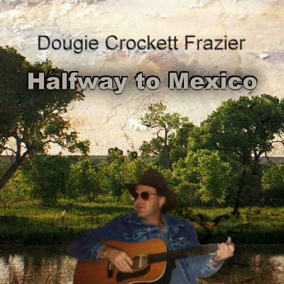 Dougie Crockett, Song titled, Halfway to Mexico