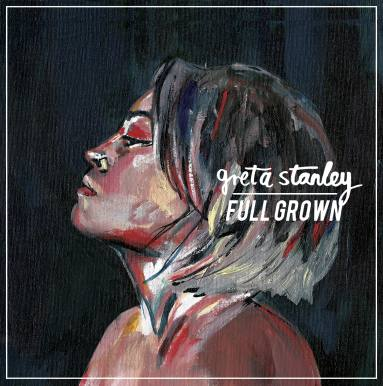 Greta Stanley, CD titled, Full Grown
