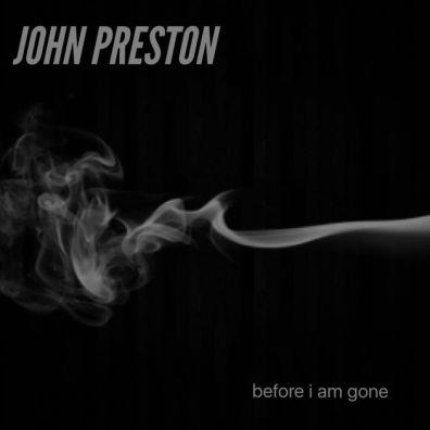 John Preston, CD titled, Before I Am Gone