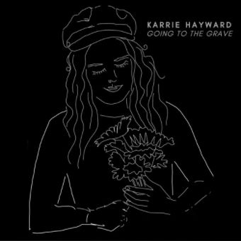 Karrie Hayward, Song titled, Going to The Grave