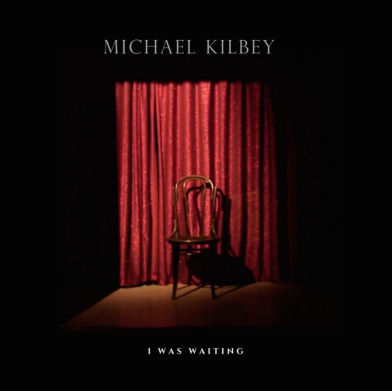 Michael Kilbey, Song titled, I Was Waiting