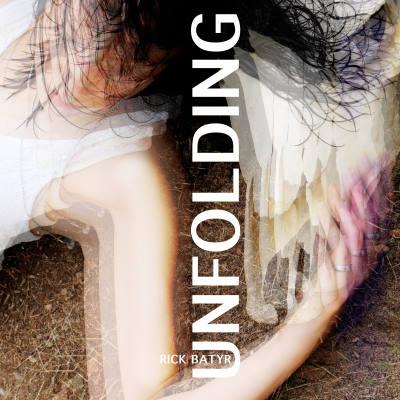 Rick Batyr, CD titled, Unfolding