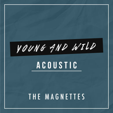 The Magnettes, Single titled, Young and Wild acoustic