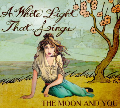 The Moon and You, Song titled, A White Light That Sings