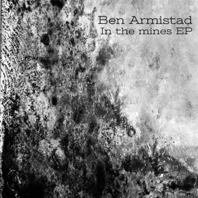 Ben Armistad, CD titled, In The Mines EP