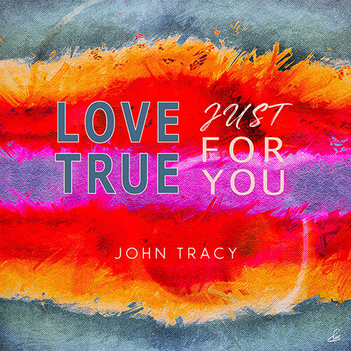 John Tracy, song titled, Love True Just For You