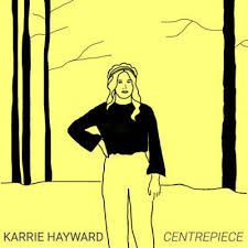 Karrie Hayward - song titled, Centrepiece