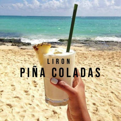 Liron, song titled, Pina Coladas