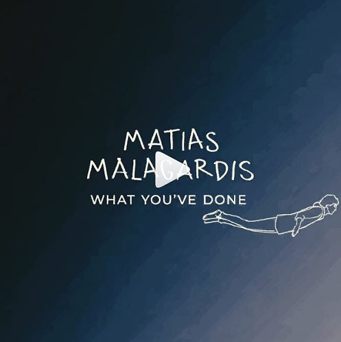 Matias Malagardis, song titled, What You've Done