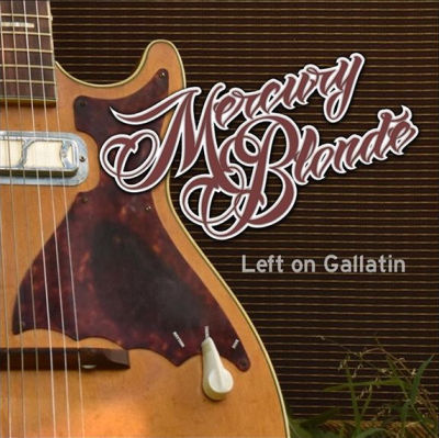 Mercury Blonde, CD titled, Left on Gallatin