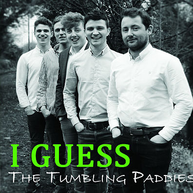 The Tumbling Paddies, song titled, I Guess