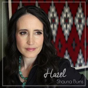 Shauna Burns, song titled, Hazel