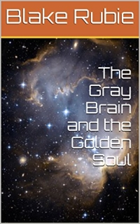 The Gray Brain and the Golden Soul Kindle Edition by Blake Rubie