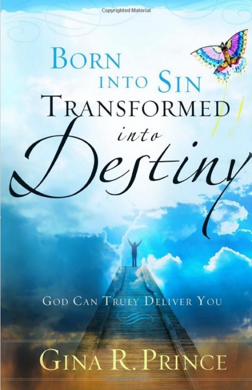 Born Into Sin Transformed into Destiny by Gina R. Prince