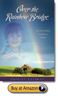 Shirley Enebrad is a Speaker, Certified Grief Counselor, and Author of Over The Rainbow Bridge