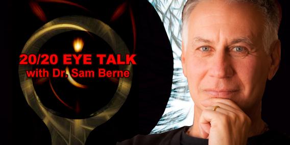 20/20 Eye Talk with Dr Sam Berne