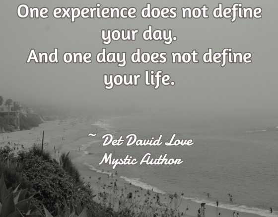 One moment does not define your day.  And one day does not define your life.