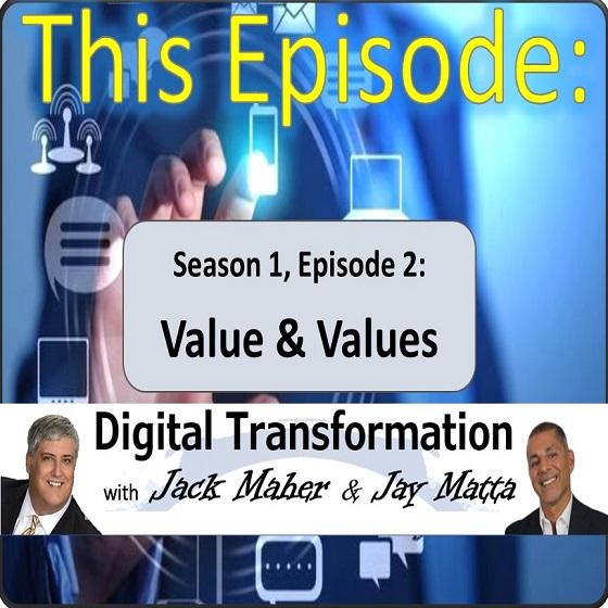 S1E2: Value & Values - Digital Transformation with Jack Maher & Jay Matta