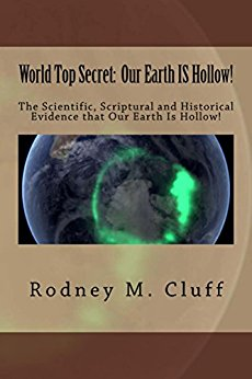 World Top Secret: Our Earth IS Hollow! By Rodney M. Cluff
