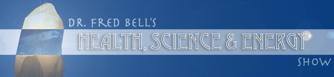 Dr. Fred Bell's Health, Science and Energy Show with Dr. Fred Bell, banner