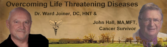Overcoming Life Threatening Diseases with John W Hall and Dr Ward Joiner, banner