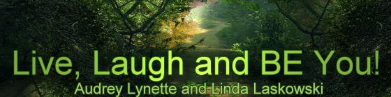 Live, Laugh and BE You with Audrey Lyndette and Linda Laskowski, banner
