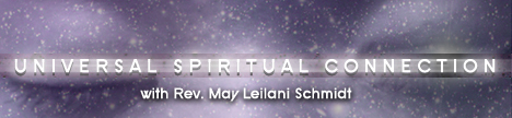 Universal Spiritual Connection with Rev May Leilani Schmidt, banner