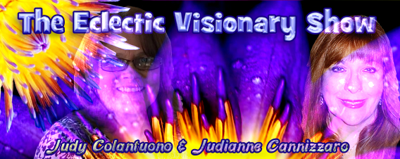 The Eclectic Visionary Show with Judianne Cannizzaro and Judy Colantuono