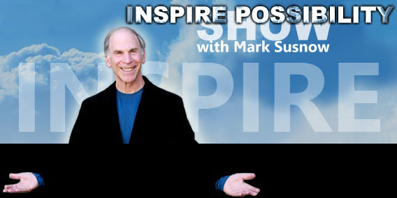 Inspire Possibility Show with Mark Susnow