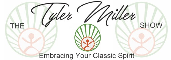 "The Tyler Miller Show ""Embracing Your Classic Spirit"" with Tyler Miller"