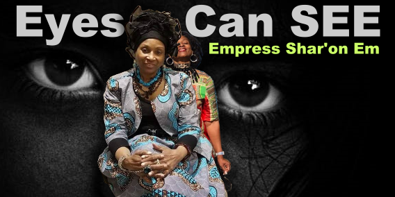 Eyes Can SEE with Empress Em Shar'on