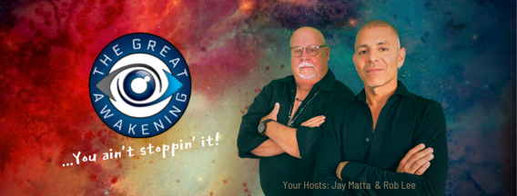 The Great Awakening...You Ain't Stoppin' It! Hosts, Jay Matta and Rob Lee