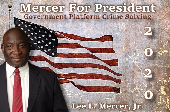 MERCER FOR PRESIDENT Government Platform Crime Solving with Lee L. Mercer, Jr.