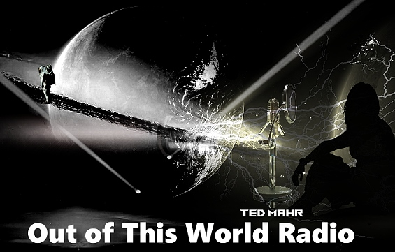 Out of This World Radio with Ted Mahr