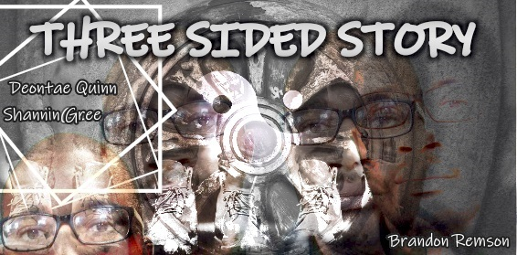 Three Sided Story with Brandon Remson, Deontae Quinn and Shannin Green