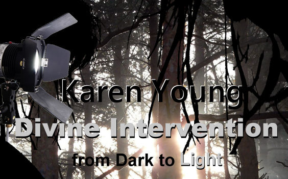 Divine Intervention from Dark to Light with Karen Young