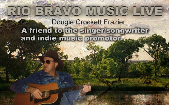 Rio Bravo Music Live with Dougie Crockett - a friend to the singer songwriter artists