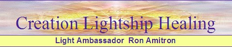 Creation Lightship Healings with Ron Amitron
