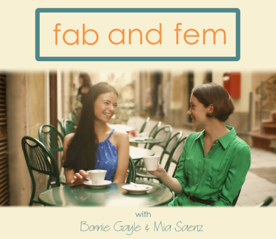 Fab and Fem Zone with Bonnie Gayle and Mia Saenz