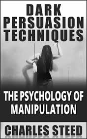 Dark Persuasion Techniques - The Psychology Of Manipulation