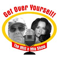 Get Over Yourself! The MiltnMia Show!